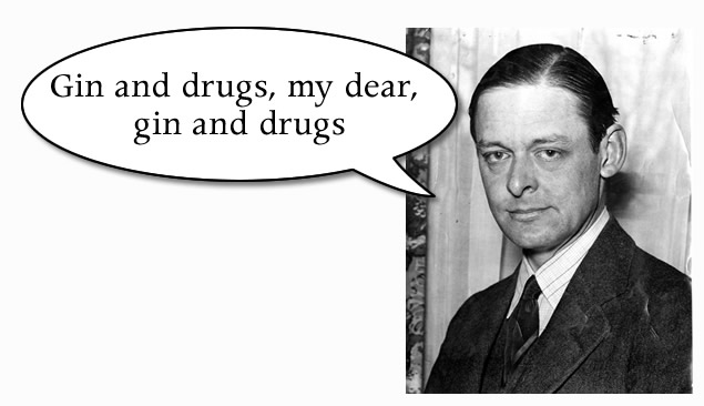 Gin and drugs, my dear, gin and drugs